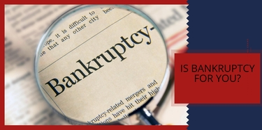 Is Bankruptcy for You?